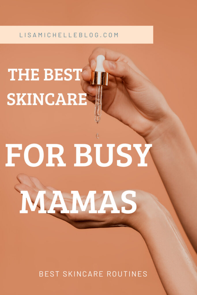 THE BEST SKINCARE FOR BUSY MAMAS