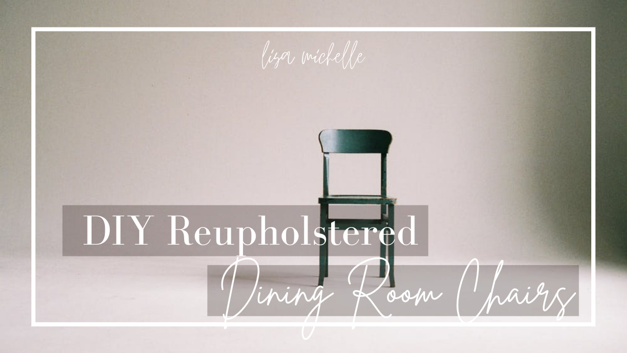 DIY REUPHOLSTERED DINING ROOM CHAIRS