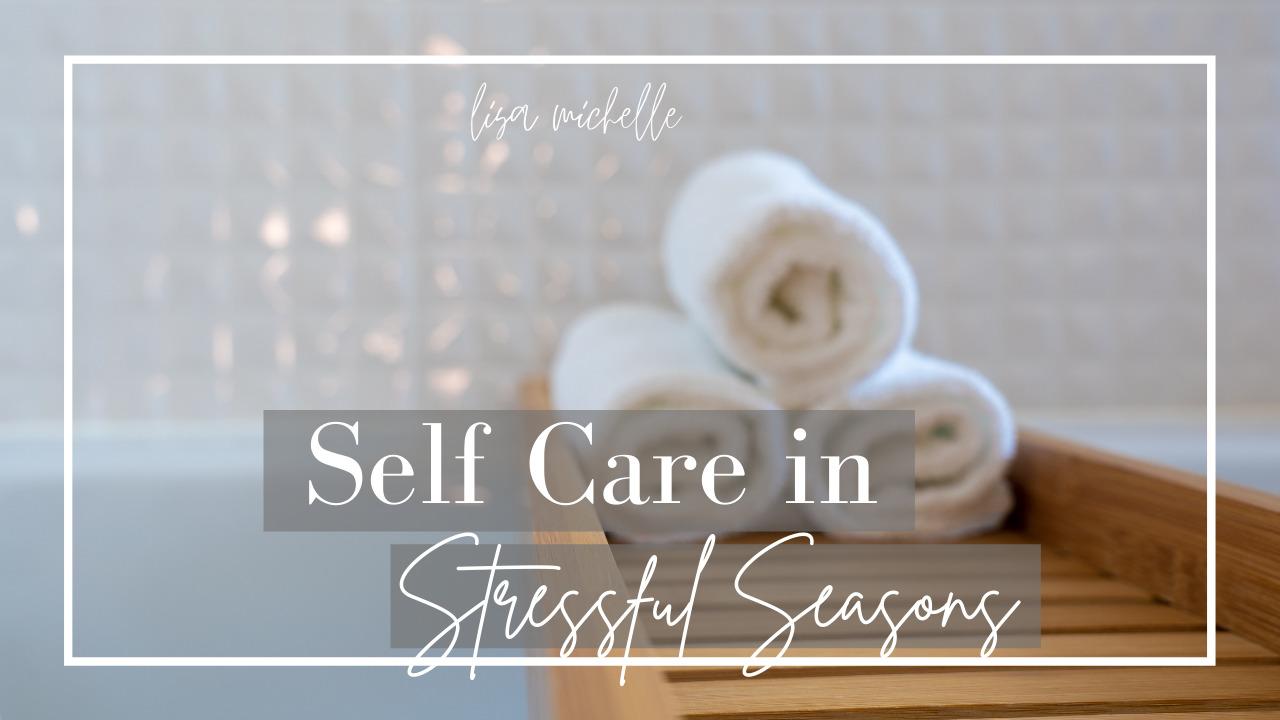 Self Care in Stressful Seasons